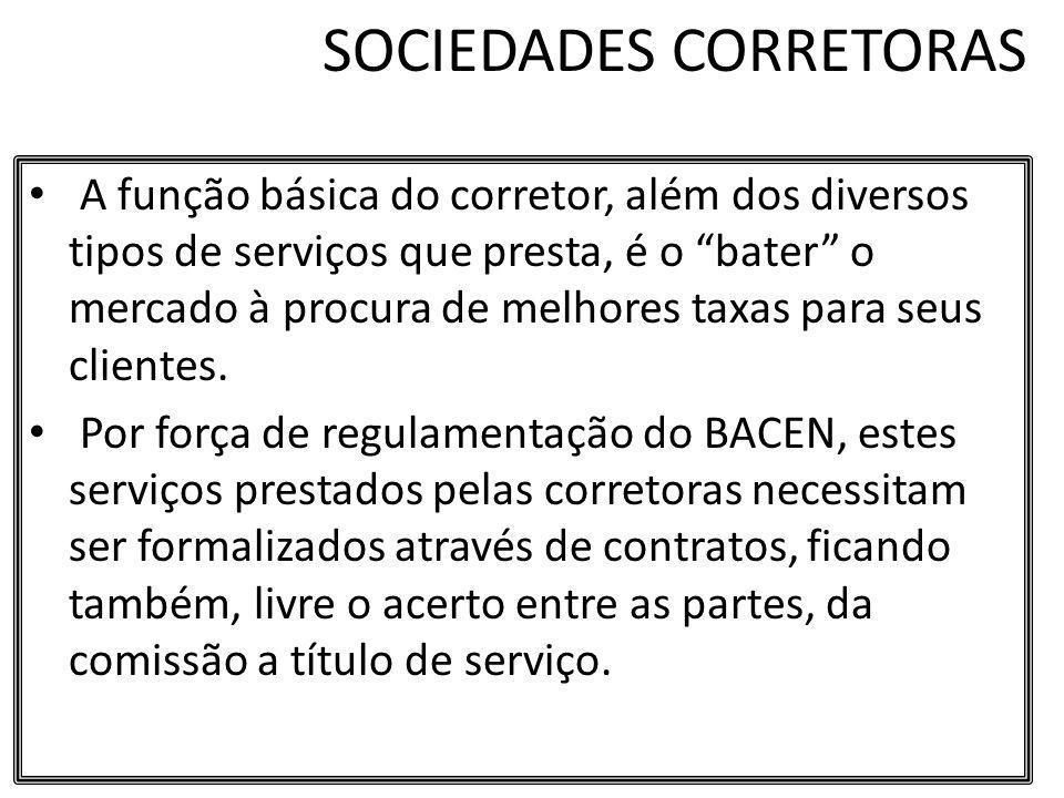 SOCIEDADES CORRETORAS A função básica do corretor, além dos diversos tipos de serviços que presta, é o bater o mercado à procura de melhores taxas par