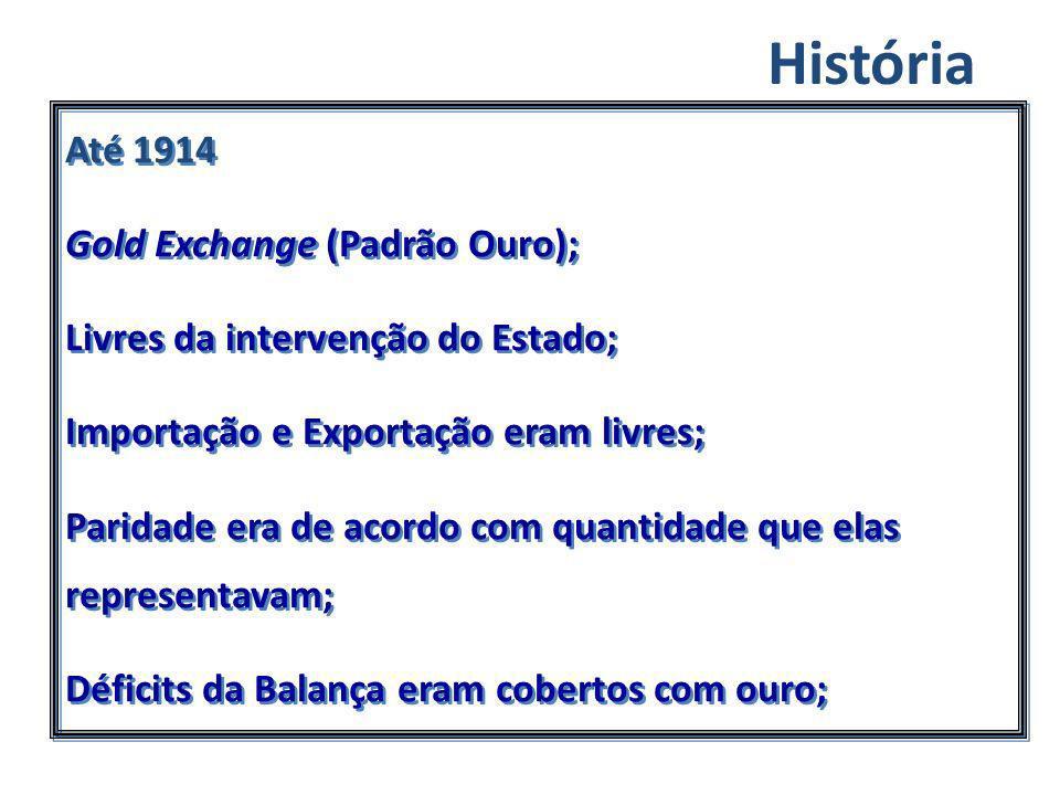 Até 1914 Gold Exchange (Padrão Ouro); Livres da intervenção do Estado; Importação e Exportação eram livres; Paridade era de acordo com quantidade que