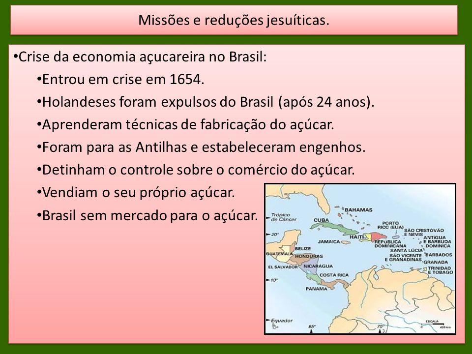 Crise da economia açucareira no Brasil: Entrou em crise em 1654. Holandeses foram expulsos do Brasil (após 24 anos). Aprenderam técnicas de fabricação