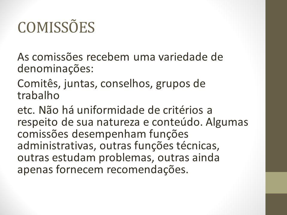 COMISSÕES As comissões recebem uma variedade de denominações: Comitês, juntas, conselhos, grupos de trabalho etc. Não há uniformidade de critérios a r