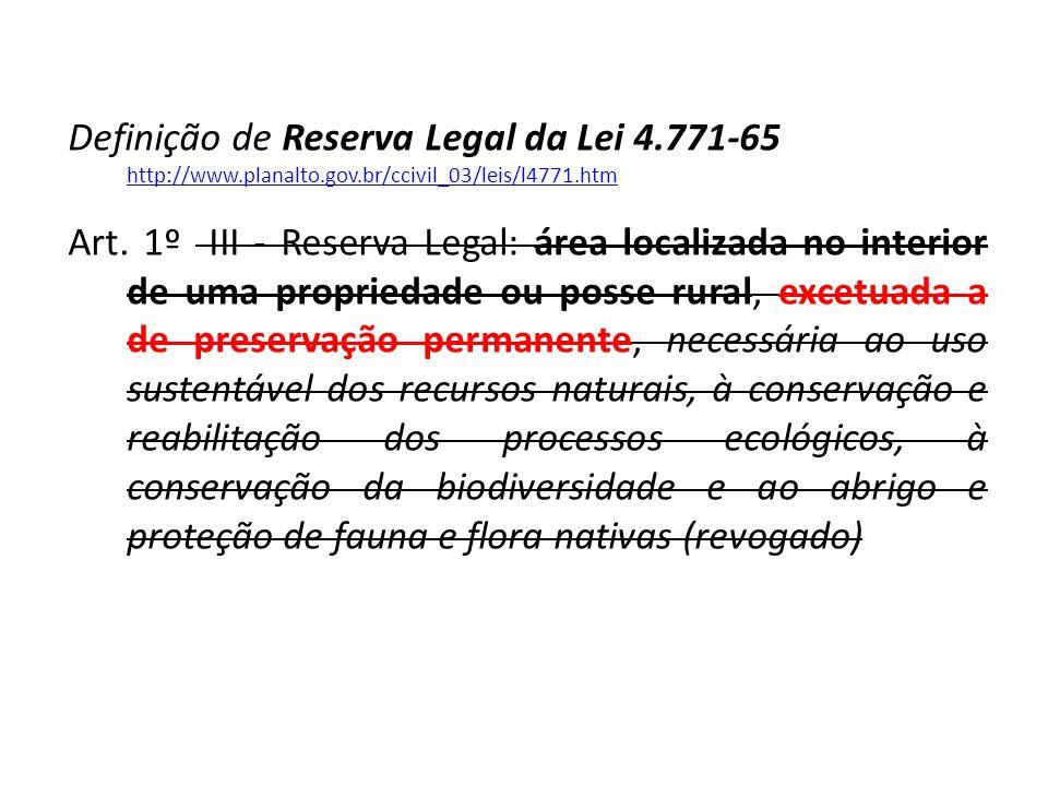 Definição de Reserva Legal da Lei 4.771-65 http://www.planalto.gov.br/ccivil_03/leis/l4771.htm http://www.planalto.gov.br/ccivil_03/leis/l4771.htm Art.
