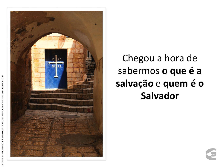 Chegou a hora de sabermos o que é a salvação e quem é o Salvador Os primeiros passos do discípulo © 2011 Editora Cultura Cristã. Todos os direitos são