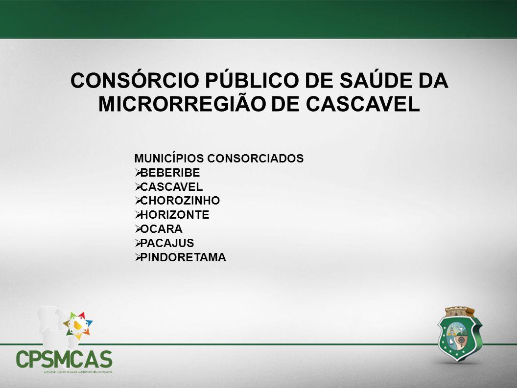 MUNICÍPIOS CONSORCIADOS BEBERIBE CASCAVEL CHOROZINHO HORIZONTE OCARA PACAJUS PINDORETAMA CONSÓRCIO PÚBLICO DE SAÚDE DA MICRORREGIÃO DE CASCAVEL