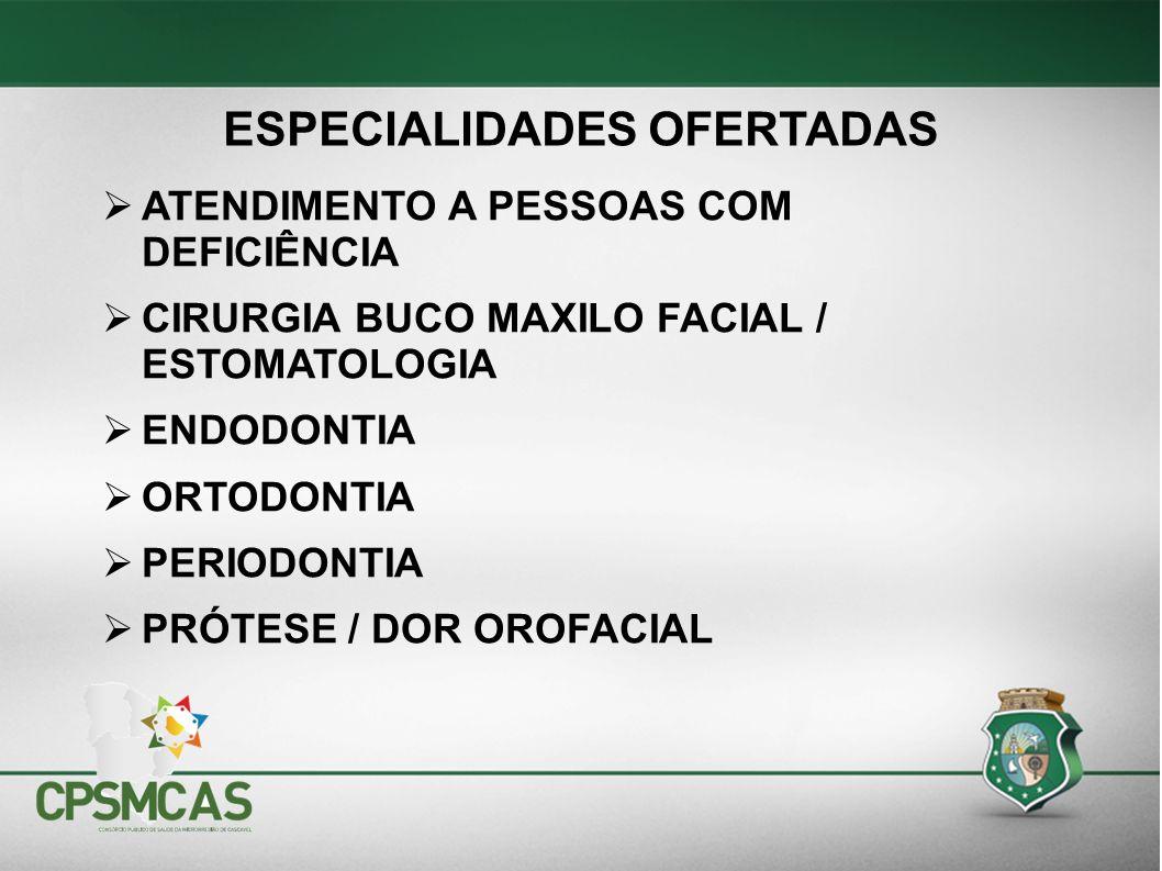 ATENDIMENTO A PESSOAS COM DEFICIÊNCIA CIRURGIA BUCO MAXILO FACIAL / ESTOMATOLOGIA ENDODONTIA ORTODONTIA PERIODONTIA PRÓTESE / DOR OROFACIAL ESPECIALIDADES OFERTADAS