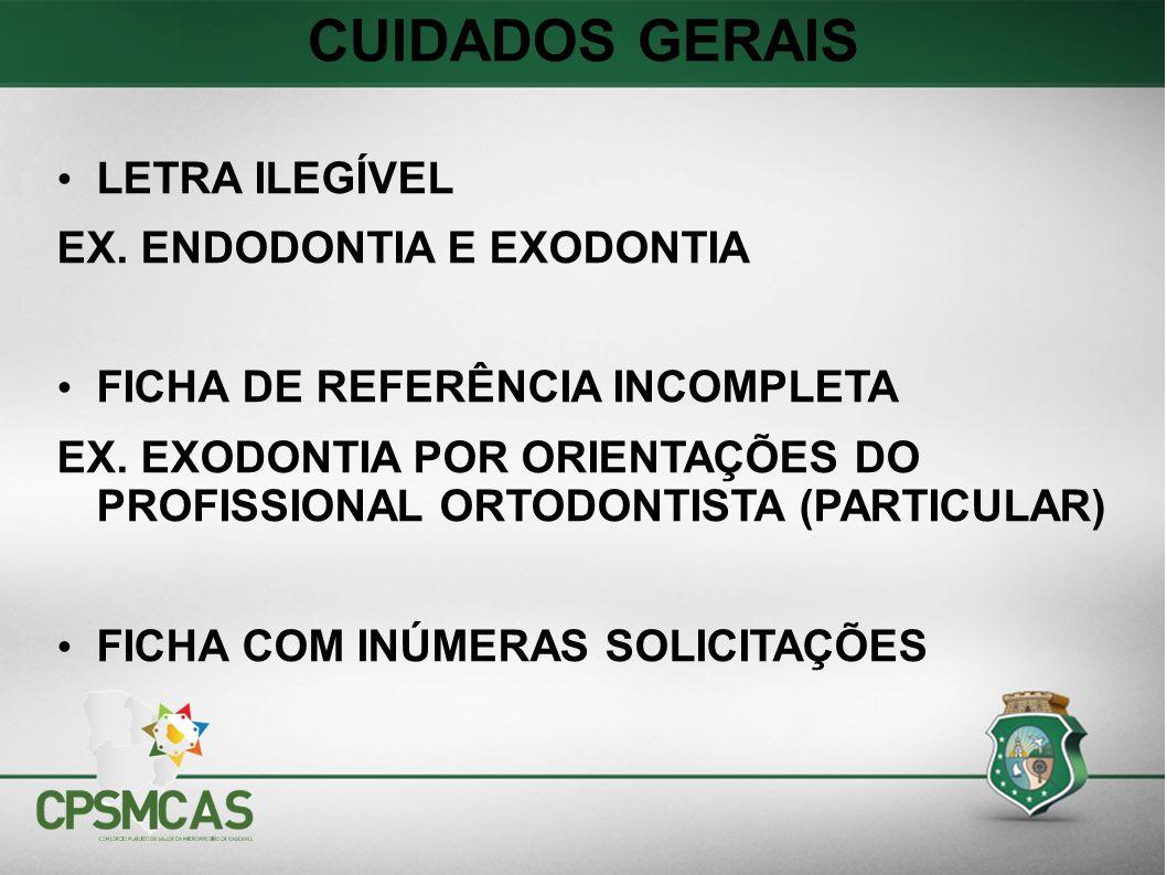 CUIDADOS GERAIS LETRA ILEGÍVEL EX. ENDODONTIA E EXODONTIA FICHA DE REFERÊNCIA INCOMPLETA EX. EXODONTIA POR ORIENTAÇÕES DO PROFISSIONAL ORTODONTISTA (P