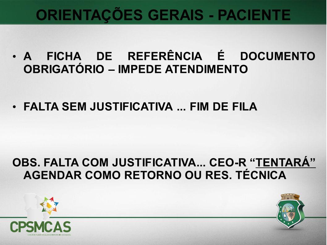 ORIENTAÇÕES GERAIS - PACIENTE A FICHA DE REFERÊNCIA É DOCUMENTO OBRIGATÓRIO – IMPEDE ATENDIMENTO FALTA SEM JUSTIFICATIVA...