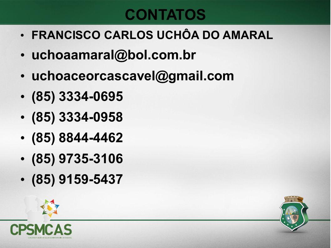CONTATOS FRANCISCO CARLOS UCHÔA DO AMARAL uchoaamaral@bol.com.br uchoaceorcascavel@gmail.com (85) 3334-0695 (85) 3334-0958 (85) 8844-4462 (85) 9735-3106 (85) 9159-5437