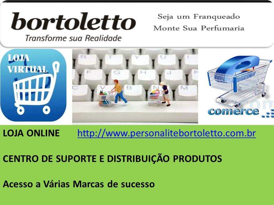LOJA ONLINE http://www.personalitebortoletto.com.brhttp://www.personalitebortoletto.com.br CENTRO DE SUPORTE E DISTRIBUIÇÃO PRODUTOS Acesso a Várias Marcas de sucesso