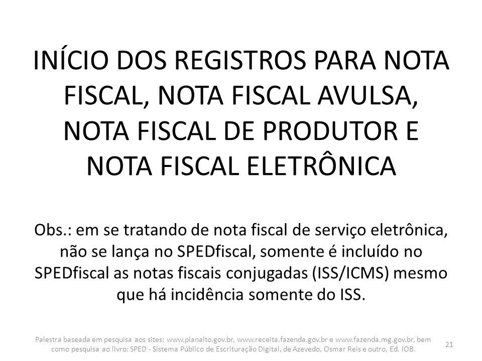INÍCIO DOS REGISTROS PARA NOTA FISCAL, NOTA FISCAL AVULSA, NOTA FISCAL DE PRODUTOR E NOTA FISCAL ELETRÔNICA Obs.: em se tratando de nota fiscal de ser