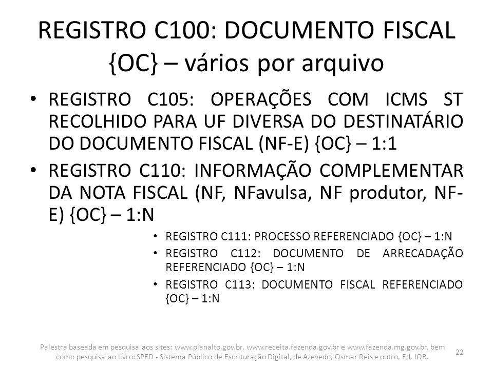 REGISTRO C100: DOCUMENTO FISCAL {OC} – vários por arquivo REGISTRO C105: OPERAÇÕES COM ICMS ST RECOLHIDO PARA UF DIVERSA DO DESTINATÁRIO DO DOCUMENTO