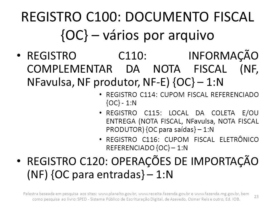 REGISTRO C100: DOCUMENTO FISCAL {OC} – vários por arquivo REGISTRO C110: INFORMAÇÃO COMPLEMENTAR DA NOTA FISCAL (NF, NFavulsa, NF produtor, NF-E) {OC}