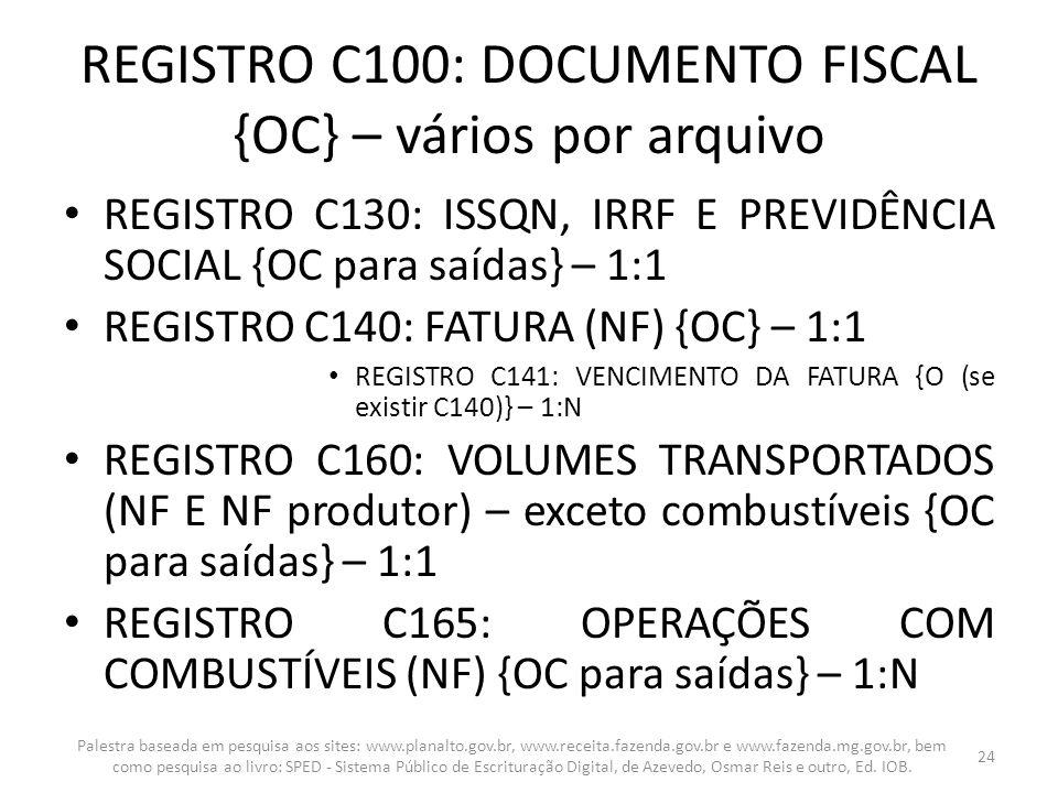 REGISTRO C100: DOCUMENTO FISCAL {OC} – vários por arquivo REGISTRO C130: ISSQN, IRRF E PREVIDÊNCIA SOCIAL {OC para saídas} – 1:1 REGISTRO C140: FATURA