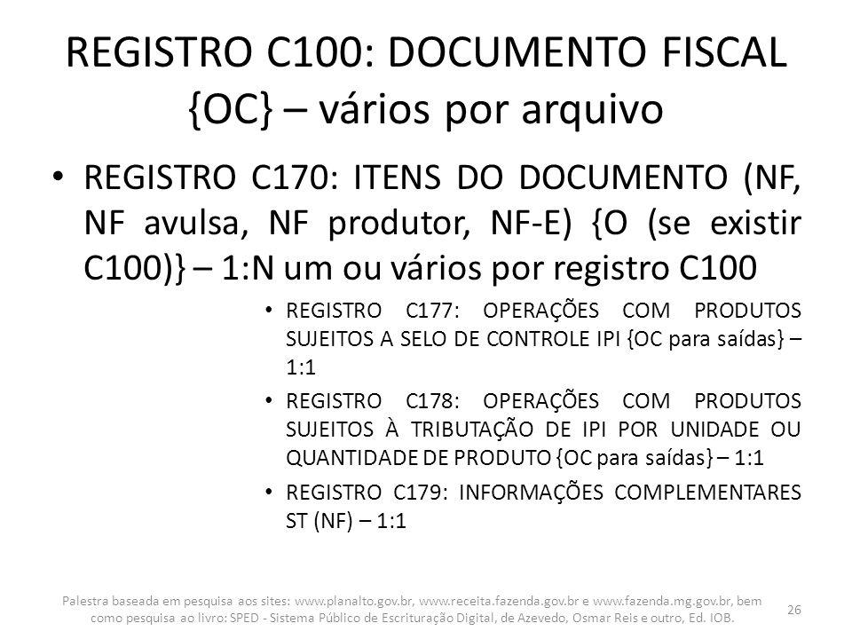 REGISTRO C100: DOCUMENTO FISCAL {OC} – vários por arquivo REGISTRO C170: ITENS DO DOCUMENTO (NF, NF avulsa, NF produtor, NF-E) {O (se existir C100)} –