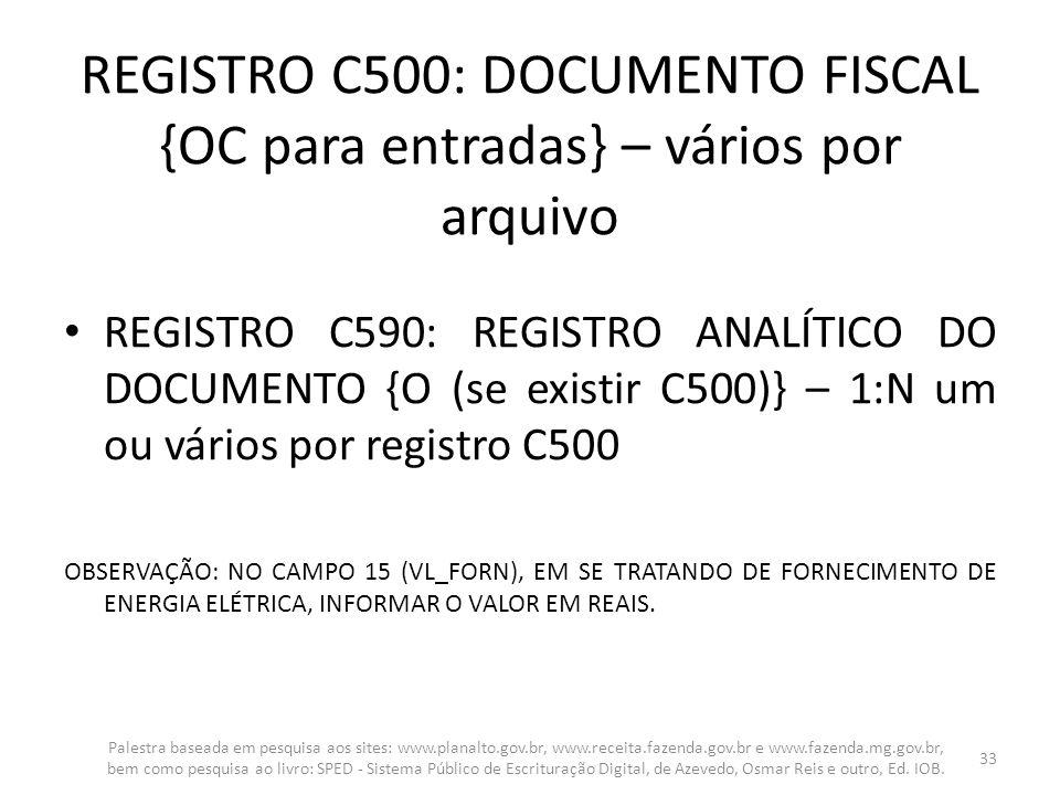 REGISTRO C500: DOCUMENTO FISCAL {OC para entradas} – vários por arquivo REGISTRO C590: REGISTRO ANALÍTICO DO DOCUMENTO {O (se existir C500)} – 1:N um