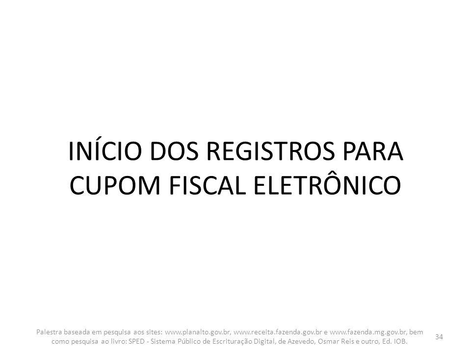 INÍCIO DOS REGISTROS PARA CUPOM FISCAL ELETRÔNICO Palestra baseada em pesquisa aos sites: www.planalto.gov.br, www.receita.fazenda.gov.br e www.fazend