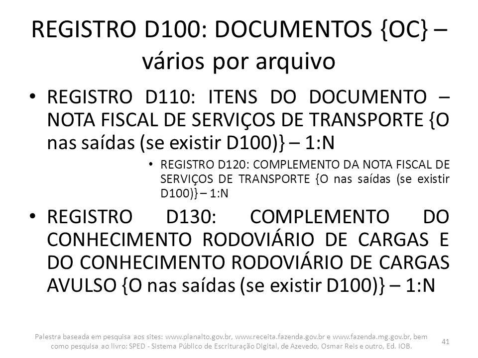 REGISTRO D100: DOCUMENTOS {OC} – vários por arquivo REGISTRO D110: ITENS DO DOCUMENTO – NOTA FISCAL DE SERVIÇOS DE TRANSPORTE {O nas saídas (se existi