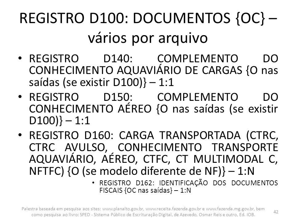 REGISTRO D100: DOCUMENTOS {OC} – vários por arquivo REGISTRO D140: COMPLEMENTO DO CONHECIMENTO AQUAVIÁRIO DE CARGAS {O nas saídas (se existir D100)} –