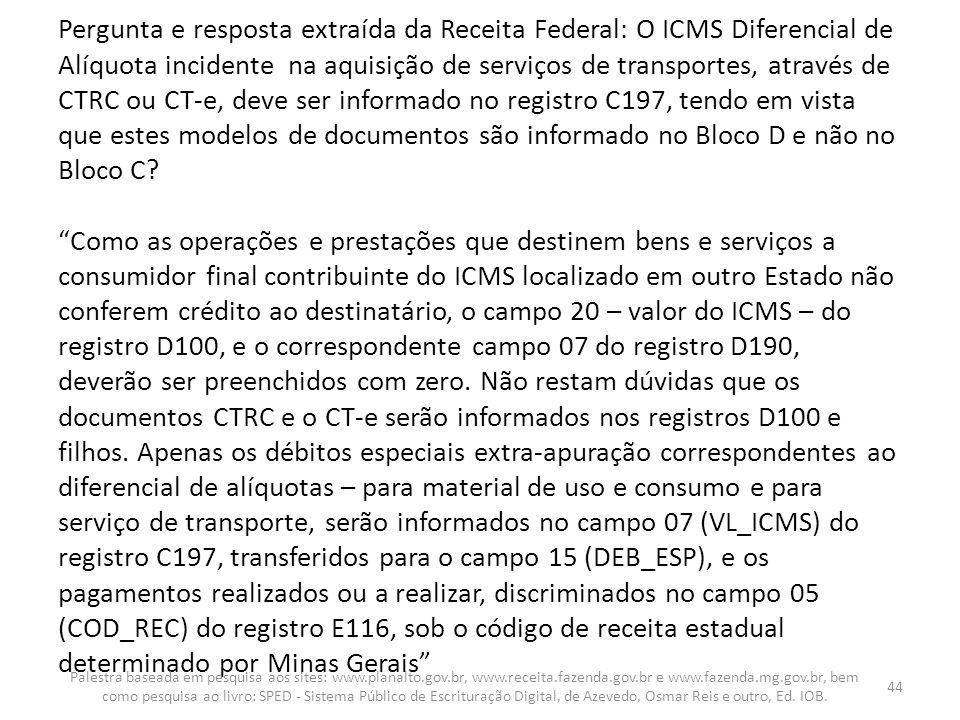 Pergunta e resposta extraída da Receita Federal: O ICMS Diferencial de Alíquota incidente na aquisição de serviços de transportes, através de CTRC ou