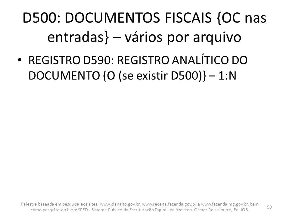 D500: DOCUMENTOS FISCAIS {OC nas entradas} – vários por arquivo REGISTRO D590: REGISTRO ANALÍTICO DO DOCUMENTO {O (se existir D500)} – 1:N Palestra ba