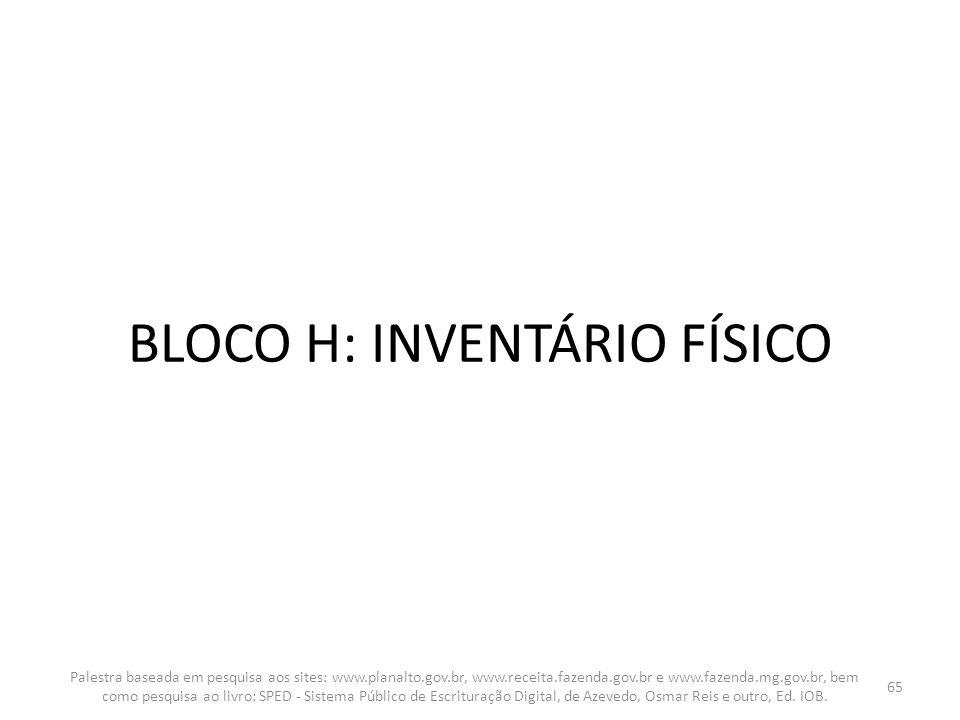BLOCO H: INVENTÁRIO FÍSICO Palestra baseada em pesquisa aos sites: www.planalto.gov.br, www.receita.fazenda.gov.br e www.fazenda.mg.gov.br, bem como p