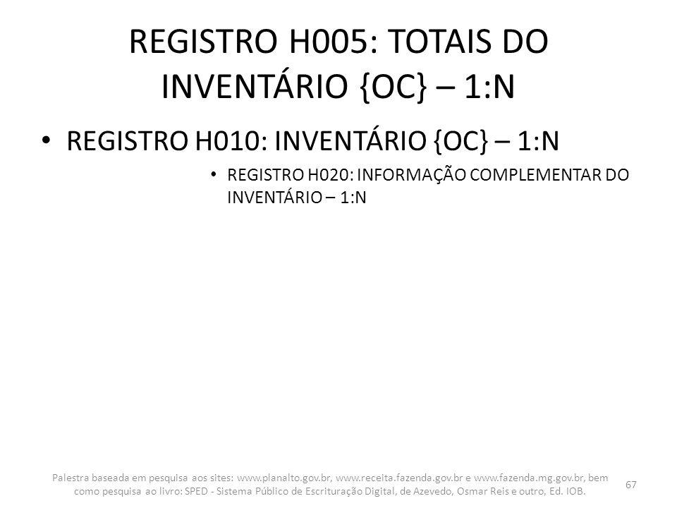 REGISTRO H005: TOTAIS DO INVENTÁRIO {OC} – 1:N REGISTRO H010: INVENTÁRIO {OC} – 1:N REGISTRO H020: INFORMAÇÃO COMPLEMENTAR DO INVENTÁRIO – 1:N Palestr