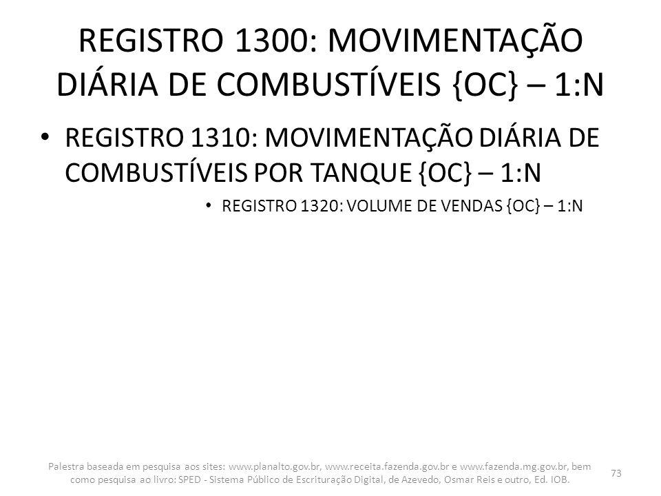 REGISTRO 1300: MOVIMENTAÇÃO DIÁRIA DE COMBUSTÍVEIS {OC} – 1:N REGISTRO 1310: MOVIMENTAÇÃO DIÁRIA DE COMBUSTÍVEIS POR TANQUE {OC} – 1:N REGISTRO 1320: