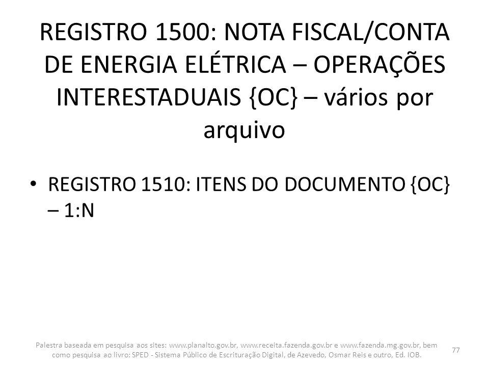 REGISTRO 1500: NOTA FISCAL/CONTA DE ENERGIA ELÉTRICA – OPERAÇÕES INTERESTADUAIS {OC} – vários por arquivo REGISTRO 1510: ITENS DO DOCUMENTO {OC} – 1:N
