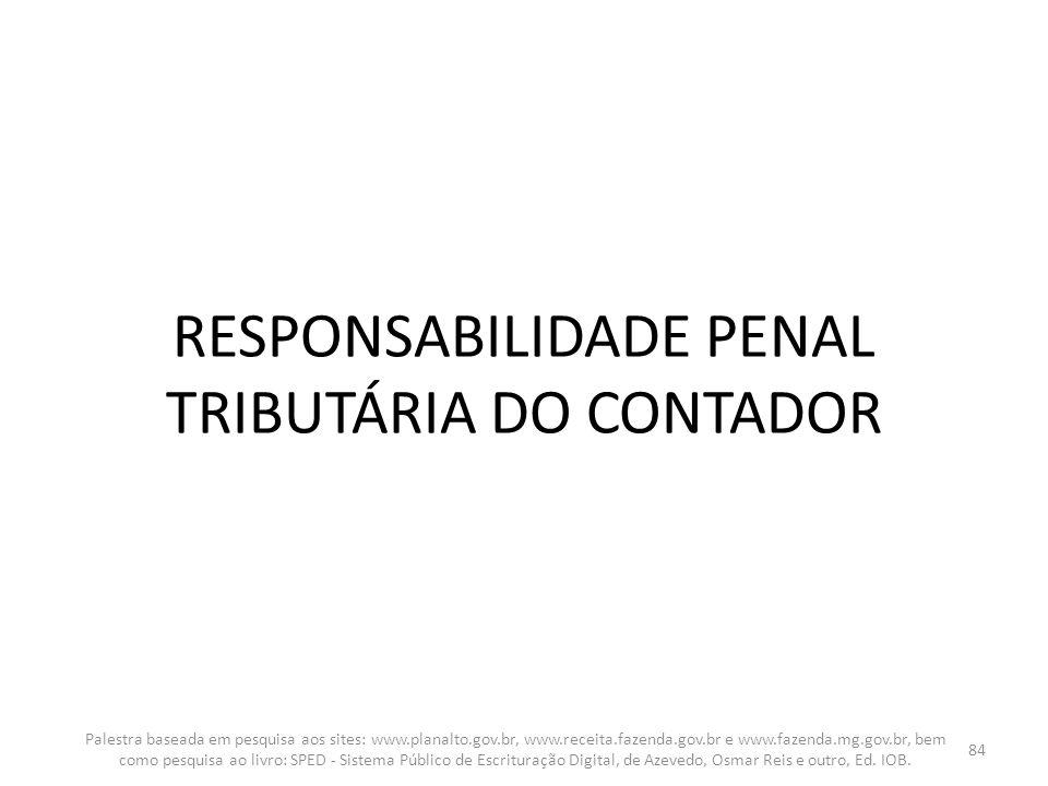 RESPONSABILIDADE PENAL TRIBUTÁRIA DO CONTADOR Palestra baseada em pesquisa aos sites: www.planalto.gov.br, www.receita.fazenda.gov.br e www.fazenda.mg