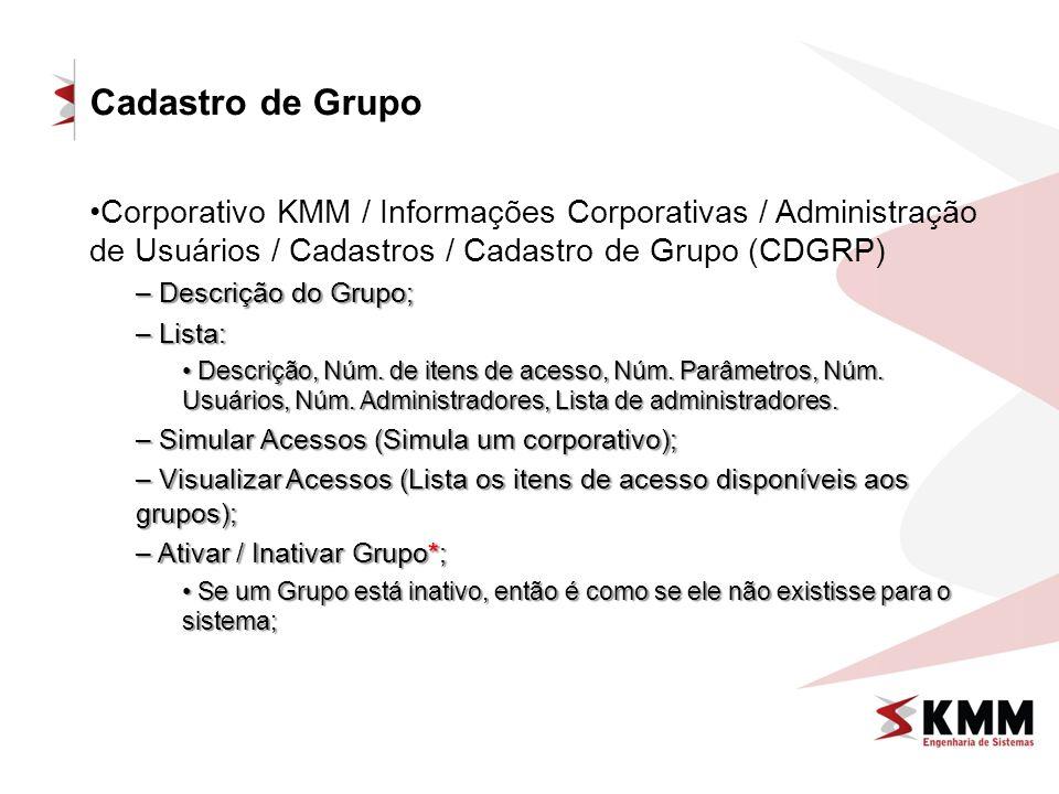 Cadastro de Grupo Corporativo KMM / Informações Corporativas / Administração de Usuários / Cadastros / Cadastro de Grupo (CDGRP) – Descrição do Grupo; – Lista: Descrição, Núm.
