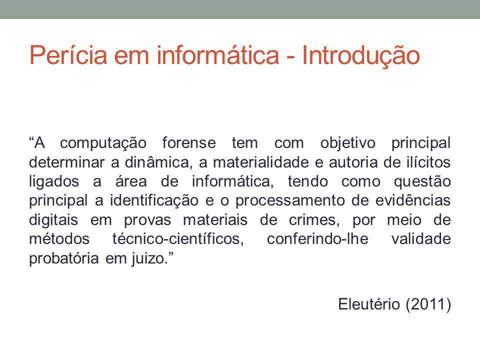 Perícia em informática - Introdução A computação forense tem com objetivo principal determinar a dinâmica, a materialidade e autoria de ilícitos ligad