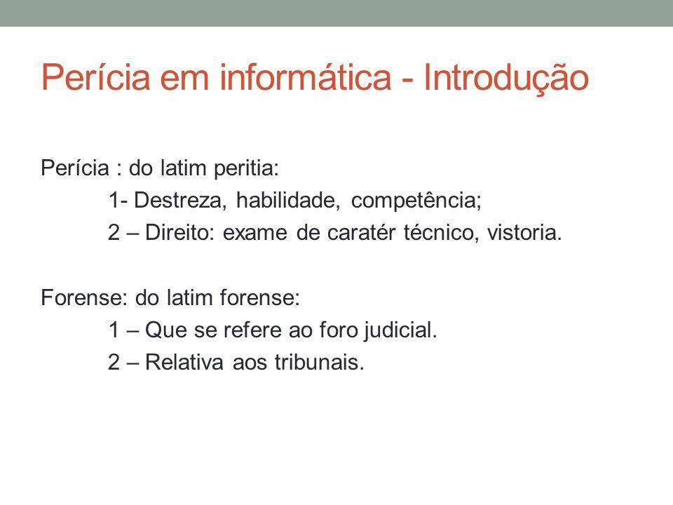 Perícia em informática - Introdução Perícia : do latim peritia: 1- Destreza, habilidade, competência; 2 – Direito: exame de caratér técnico, vistoria.