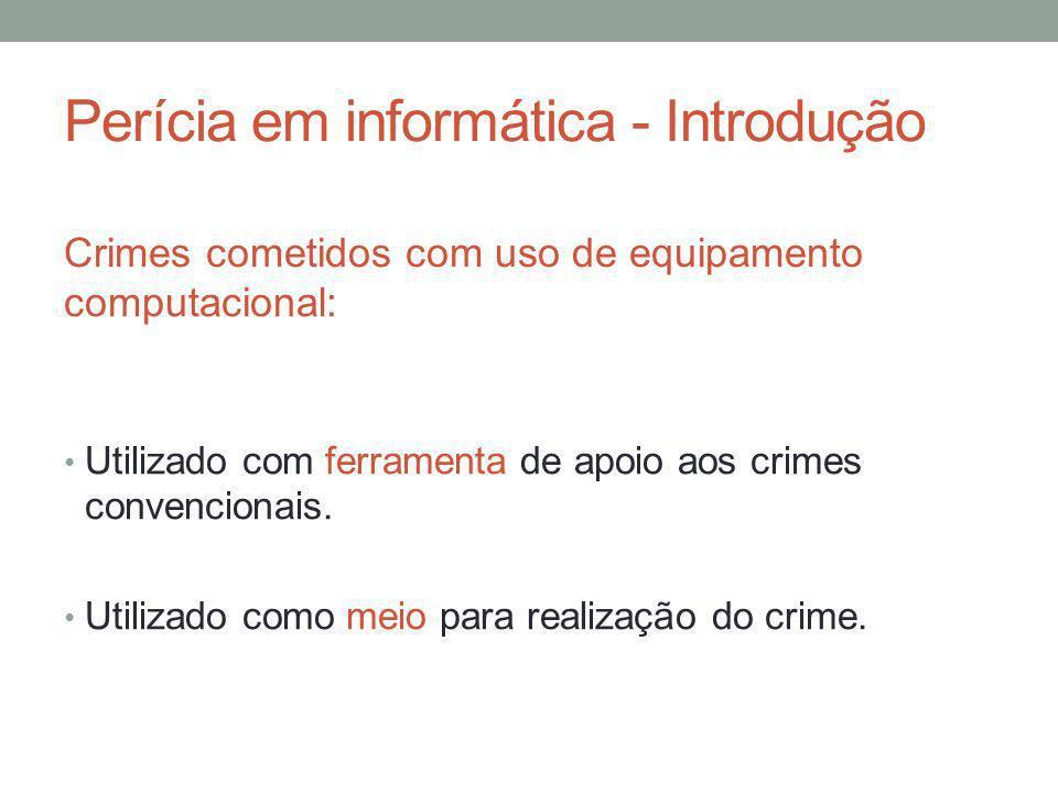 Perícia em informática - Introdução Crimes cometidos com uso de equipamento computacional: Utilizado com ferramenta de apoio aos crimes convencionais.
