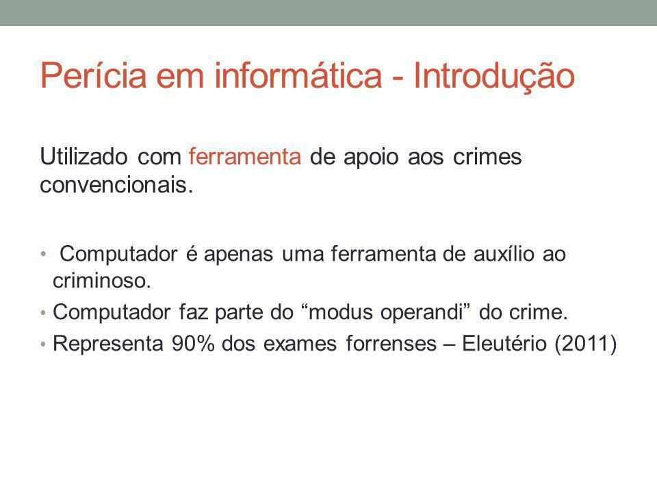 Perícia em informática - Introdução Utilizado com ferramenta de apoio aos crimes convencionais. Computador é apenas uma ferramenta de auxílio ao crimi