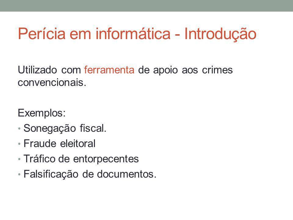Perícia em informática - Introdução Utilizado com ferramenta de apoio aos crimes convencionais. Exemplos: Sonegação fiscal. Fraude eleitoral Tráfico d