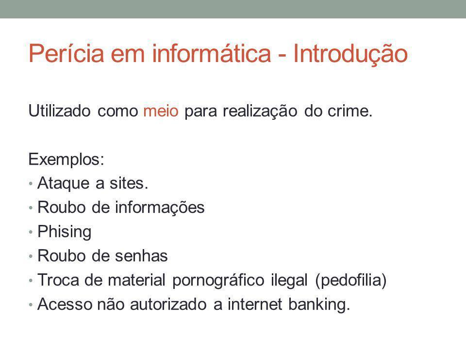 Perícia em informática - Introdução Utilizado como meio para realização do crime. Exemplos: Ataque a sites. Roubo de informações Phising Roubo de senh