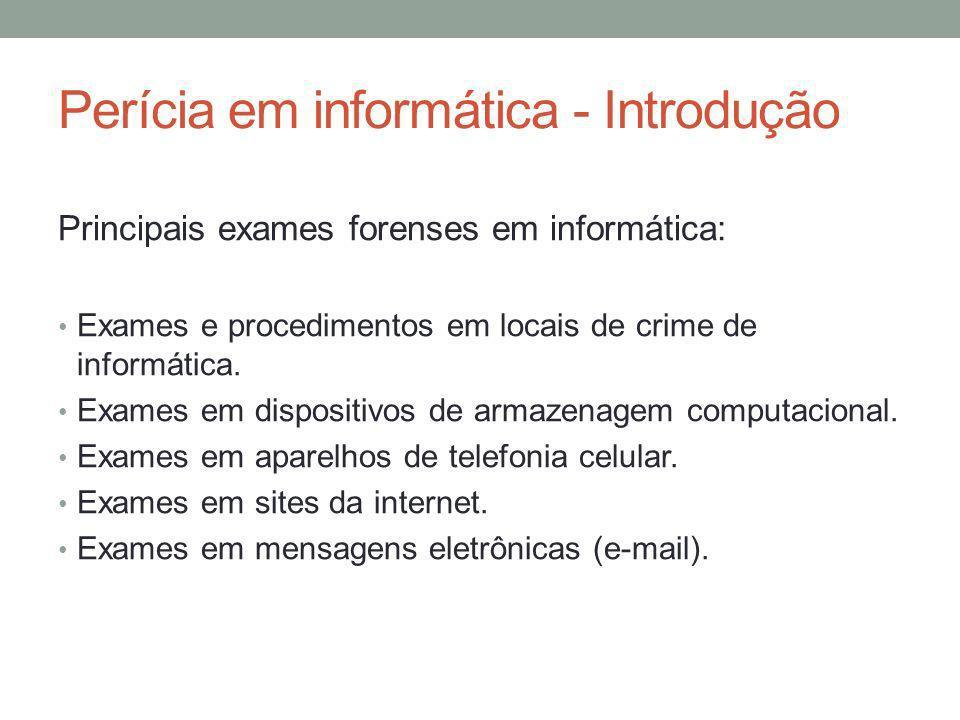 Perícia em informática - Introdução Principais exames forenses em informática: Exames e procedimentos em locais de crime de informática. Exames em dis