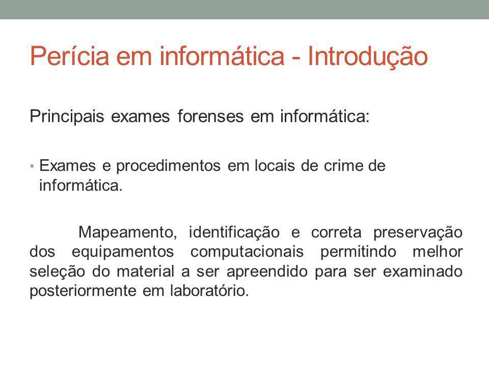 Perícia em informática - Introdução Principais exames forenses em informática: Exames e procedimentos em locais de crime de informática. Mapeamento, i