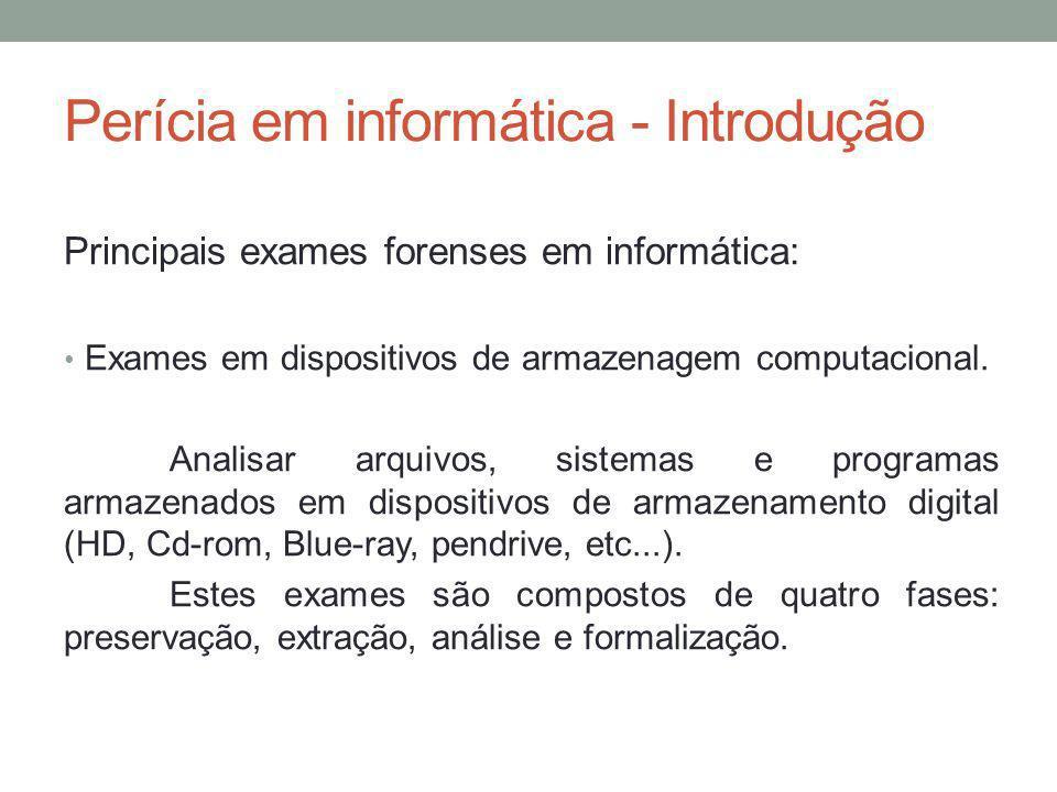 Perícia em informática - Introdução Principais exames forenses em informática: Exames em dispositivos de armazenagem computacional. Analisar arquivos,