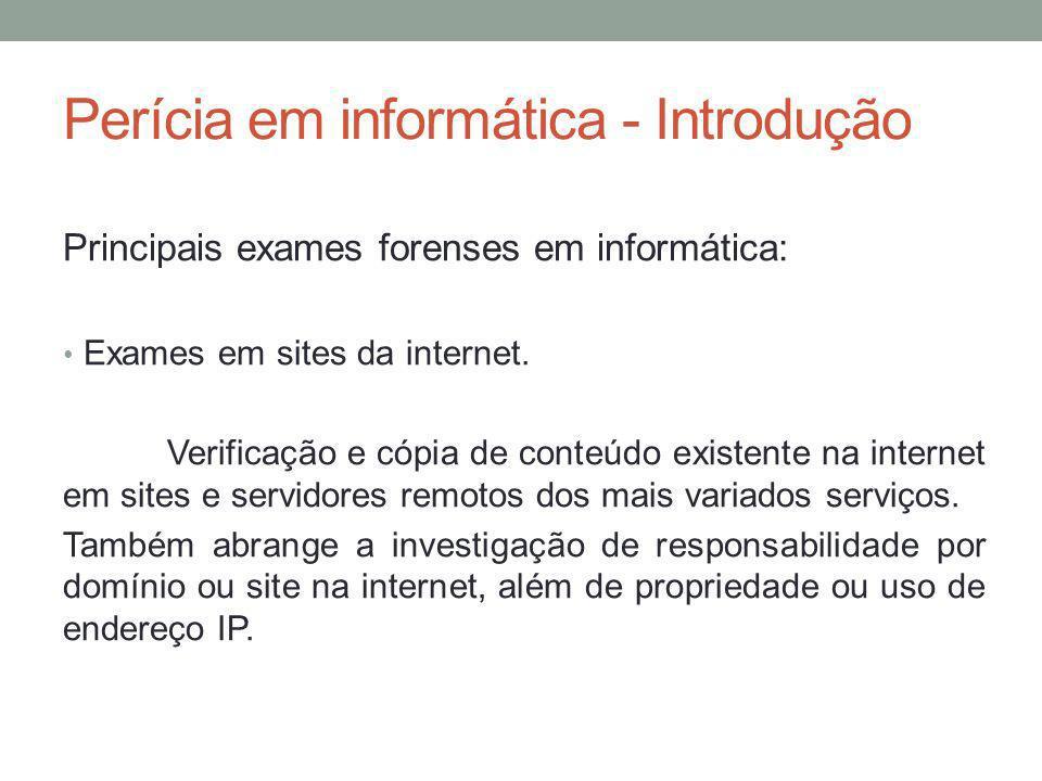 Perícia em informática - Introdução Principais exames forenses em informática: Exames em sites da internet. Verificação e cópia de conteúdo existente