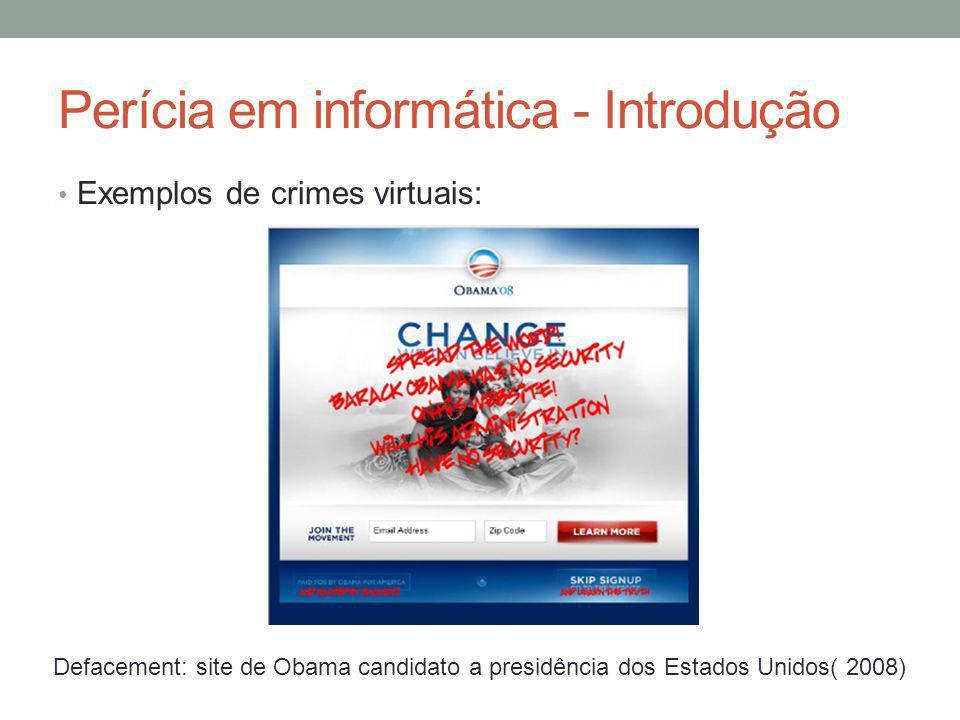 Perícia em informática - Introdução Exemplos de crimes virtuais: Defacement: site de Obama candidato a presidência dos Estados Unidos( 2008)