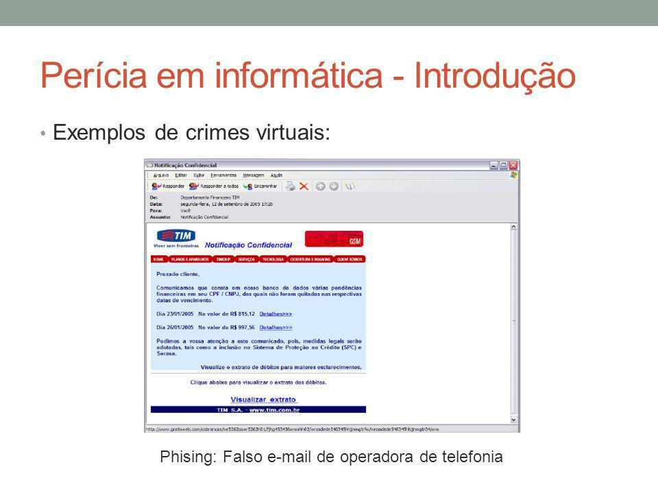 Perícia em informática - Introdução Exemplos de crimes virtuais: Phising: Falso e-mail de operadora de telefonia