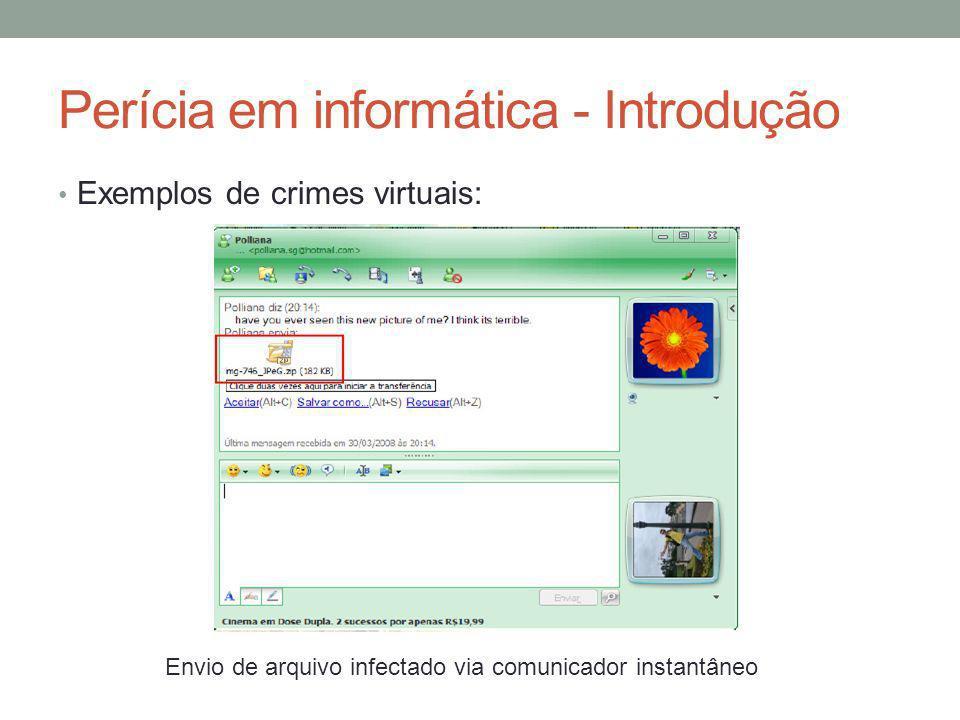 Perícia em informática - Introdução Exemplos de crimes virtuais: Envio de arquivo infectado via comunicador instantâneo