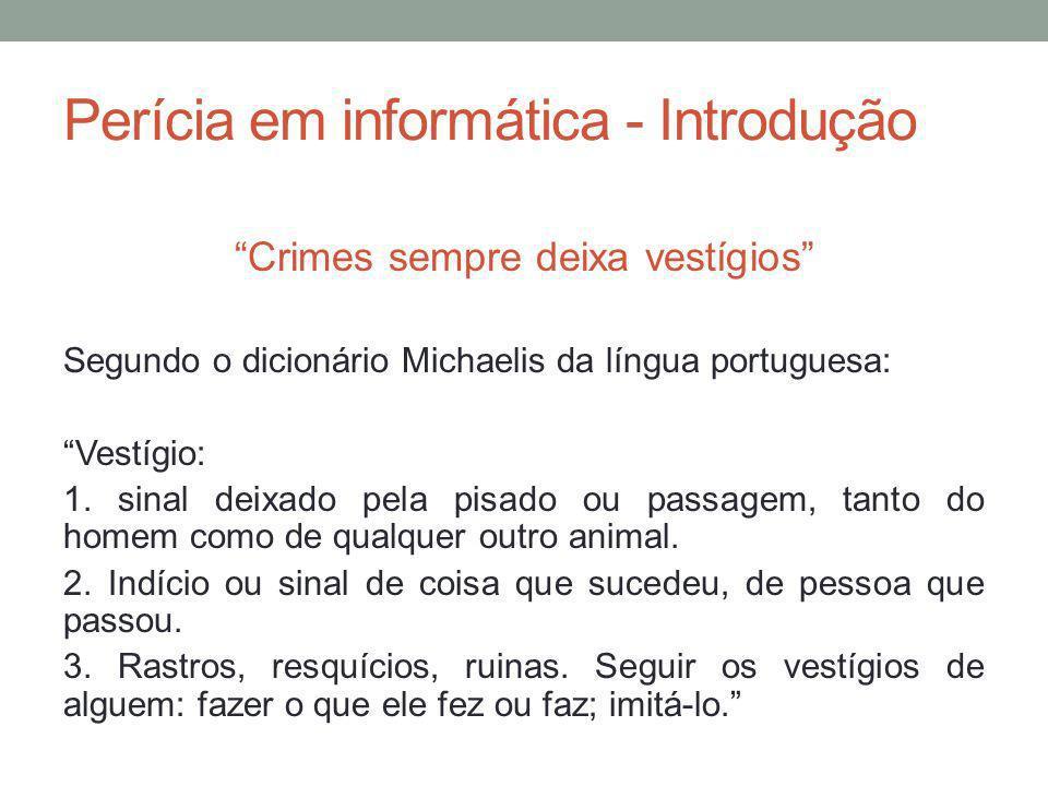 Perícia em informática - Introdução Crimes sempre deixa vestígios Segundo o dicionário Michaelis da língua portuguesa: Vestígio: 1. sinal deixado pela