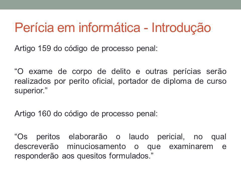 Perícia em informática - Introdução Artigo 159 do código de processo penal: O exame de corpo de delito e outras perícias serão realizados por perito o