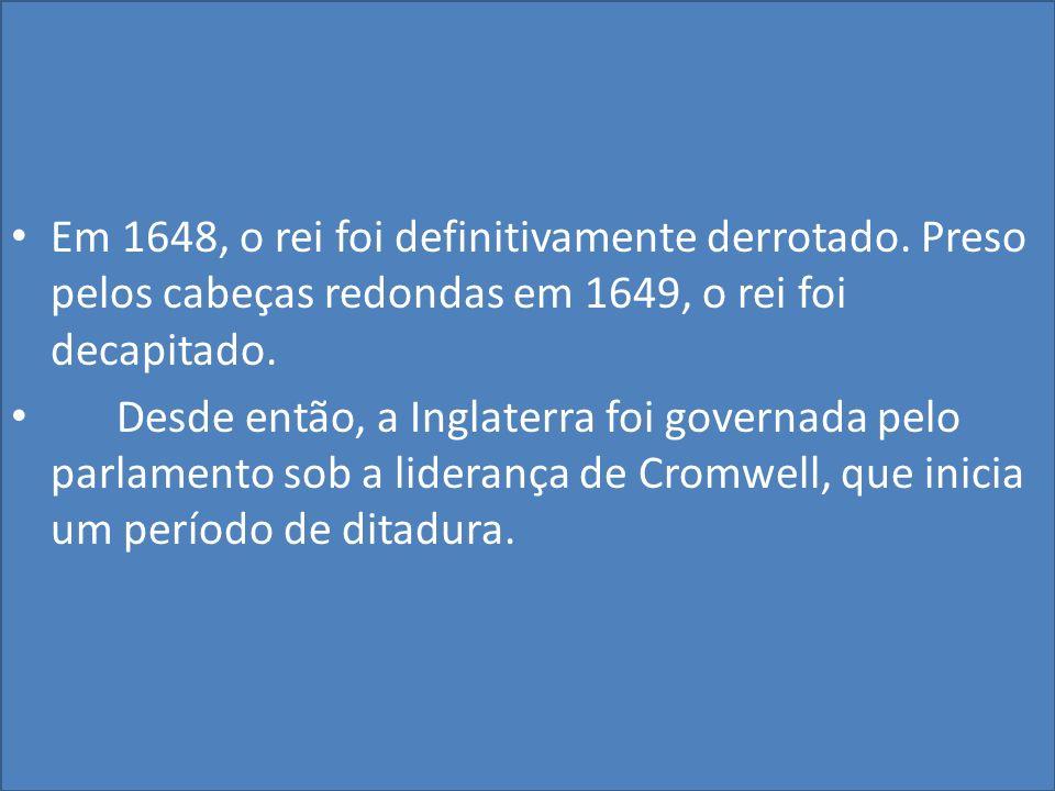 Em 1648, o rei foi definitivamente derrotado.