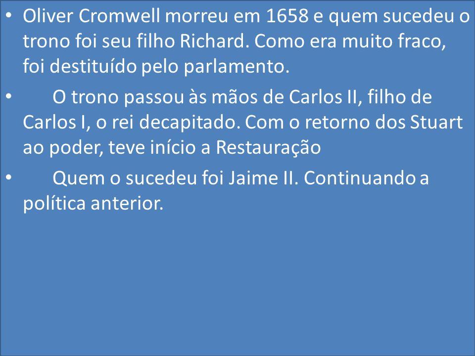 Oliver Cromwell morreu em 1658 e quem sucedeu o trono foi seu filho Richard.