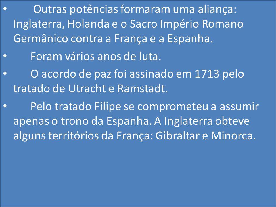 Outras potências formaram uma aliança: Inglaterra, Holanda e o Sacro Império Romano Germânico contra a França e a Espanha.