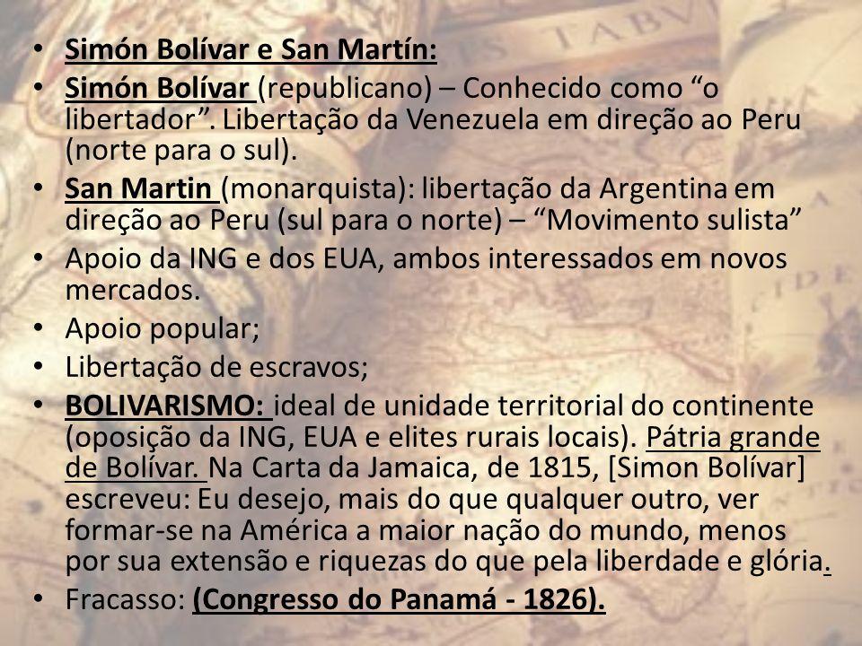 Simón Bolívar e San Martín: Simón Bolívar (republicano) – Conhecido como o libertador. Libertação da Venezuela em direção ao Peru (norte para o sul).