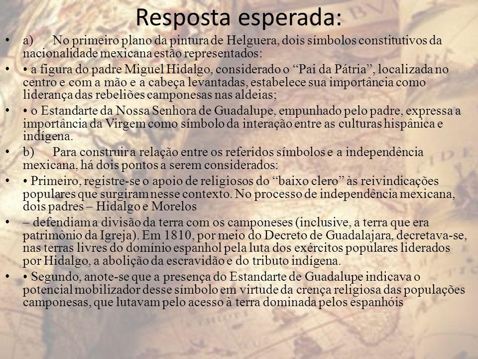 Resposta esperada: a)No primeiro plano da pintura de Helguera, dois símbolos constitutivos da nacionalidade mexicana estão representados: a figura do