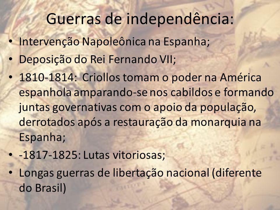 Guerras de independência: Intervenção Napoleônica na Espanha; Deposição do Rei Fernando VII; 1810-1814: Criollos tomam o poder na América espanhola am